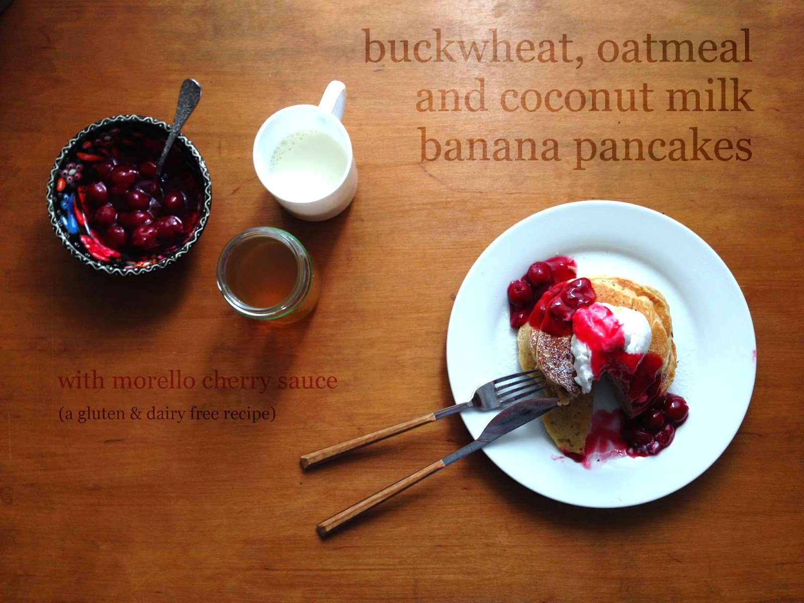 whatever you think, think the opposite. { buckwheat, oatmeal and coconut milk banana pancakes with morello cherry sauce }